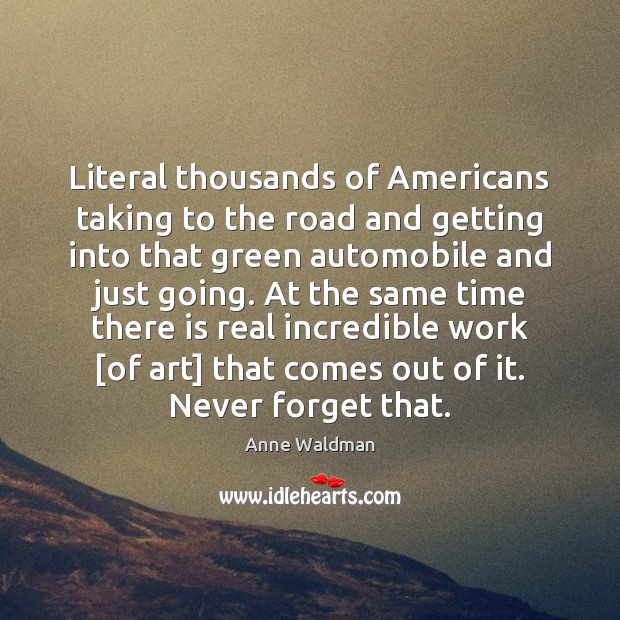 Literal thousands of Americans taking to the road and getting into that Anne Waldman Picture Quote