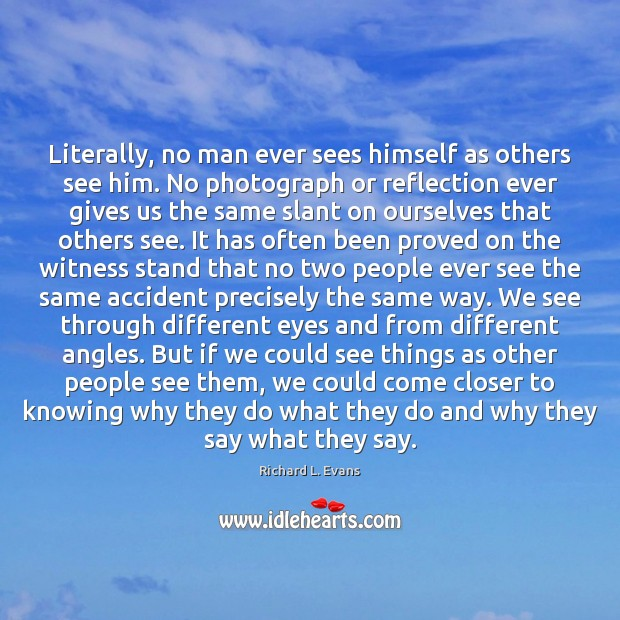 Literally, no man ever sees himself as others see him. No photograph Richard L. Evans Picture Quote