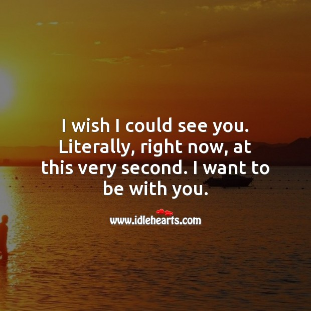 Literally, right now, at this very second. I want to be with you. Missing You Quotes Image