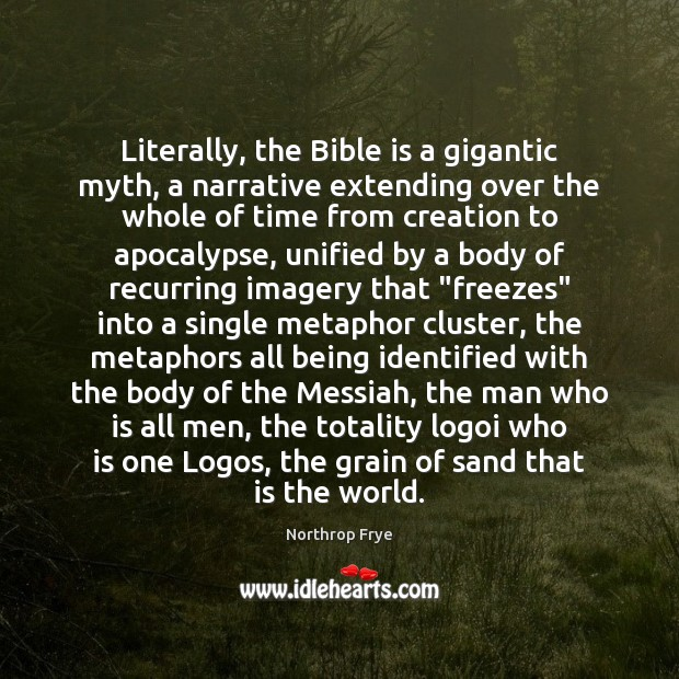 Literally, the Bible is a gigantic myth, a narrative extending over the Northrop Frye Picture Quote