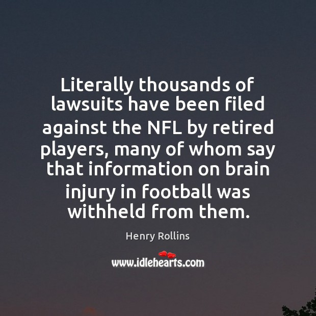 Literally thousands of lawsuits have been filed against the NFL by retired Football Quotes Image