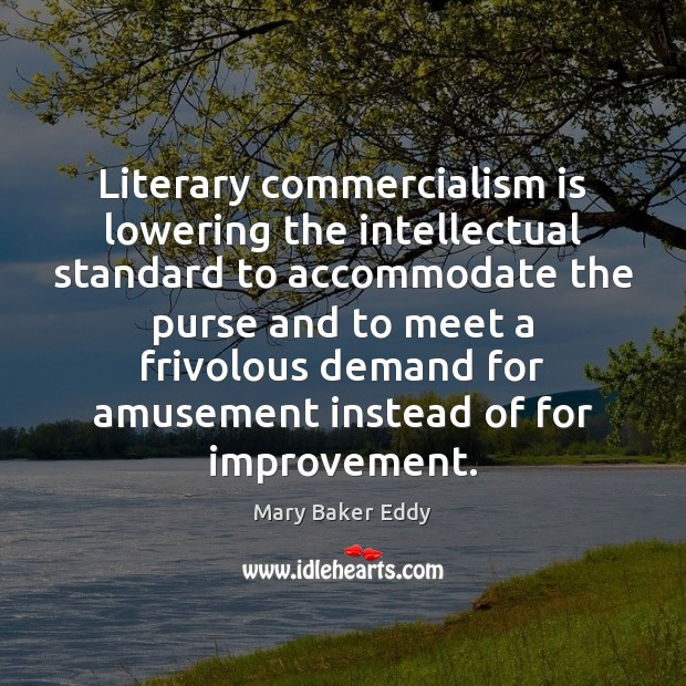 Literary commercialism is lowering the intellectual standard to accommodate the purse and Mary Baker Eddy Picture Quote