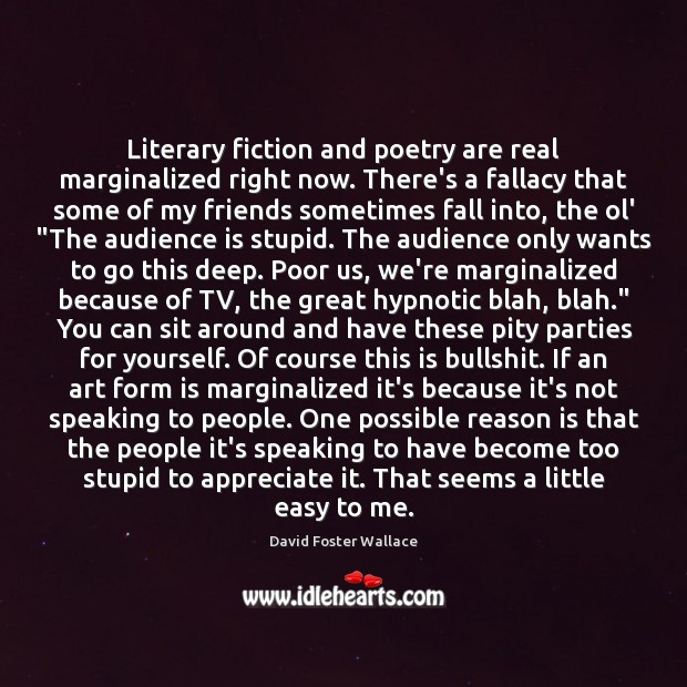 Literary fiction and poetry are real marginalized right now. There's a fallacy Image
