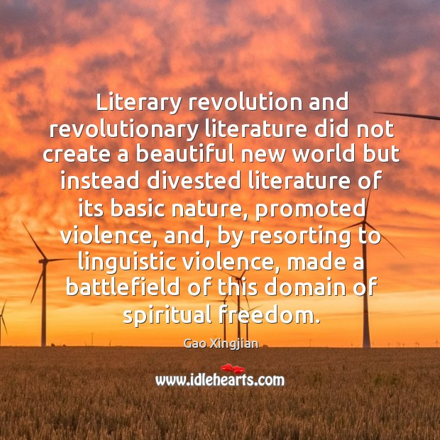Literary revolution and revolutionary literature did not create a beautiful new world Gao Xingjian Picture Quote