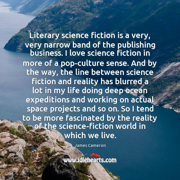 Literary science fiction is a very, very narrow band of the publishing James Cameron Picture Quote