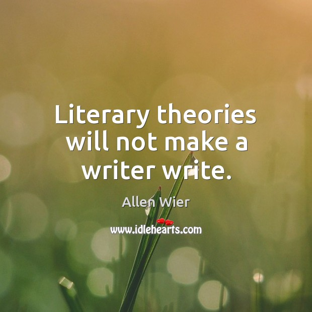 Image, Literary theories will not make a writer write.