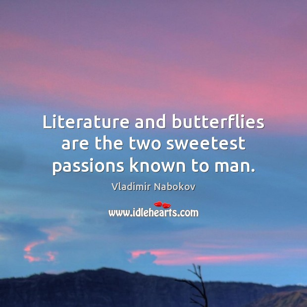 Literature and butterflies are the two sweetest passions known to man. Image