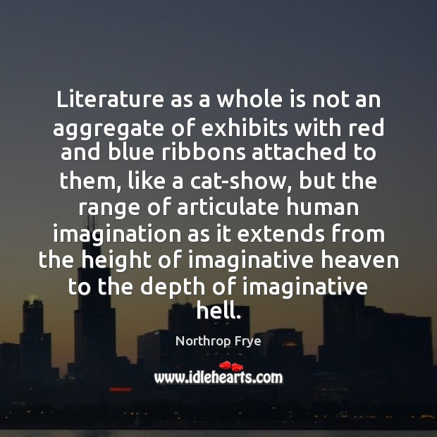 Literature as a whole is not an aggregate of exhibits with red Northrop Frye Picture Quote