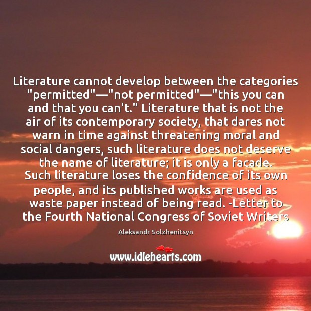"""Literature cannot develop between the categories """"permitted""""—""""not permitted""""—""""this you can Aleksandr Solzhenitsyn Picture Quote"""