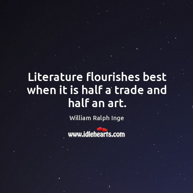 Literature flourishes best when it is half a trade and half an art. Image