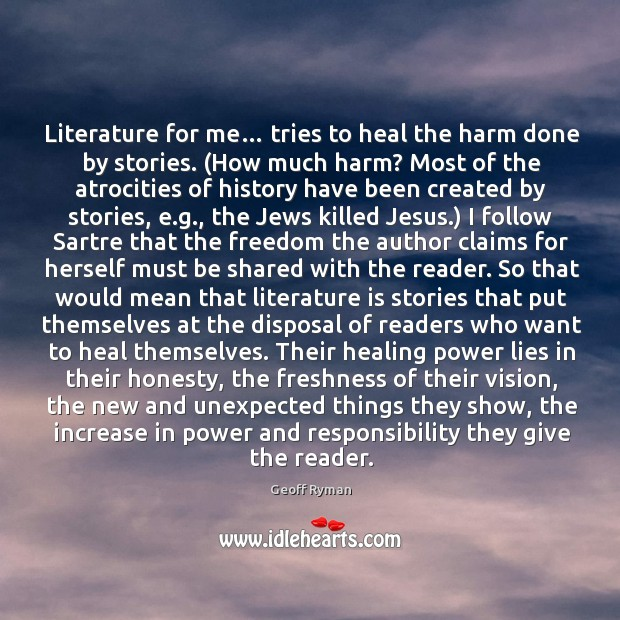 Image, Literature for me… tries to heal the harm done by stories. (How