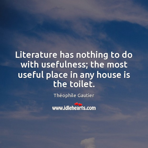 Literature has nothing to do with usefulness; the most useful place in Image