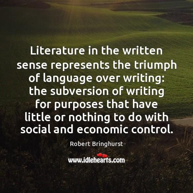 Literature in the written sense represents the triumph of language over writing: Robert Bringhurst Picture Quote