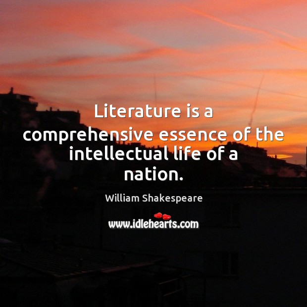 Image, Literature is a comprehensive essence of the intellectual life of a nation.