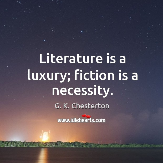 Literature is a luxury; fiction is a necessity. G. K. Chesterton Picture Quote
