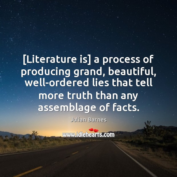 Image, [Literature is] a process of producing grand, beautiful, well-ordered lies that tell