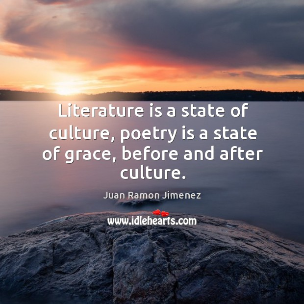 Literature is a state of culture, poetry is a state of grace, before and after culture. Image