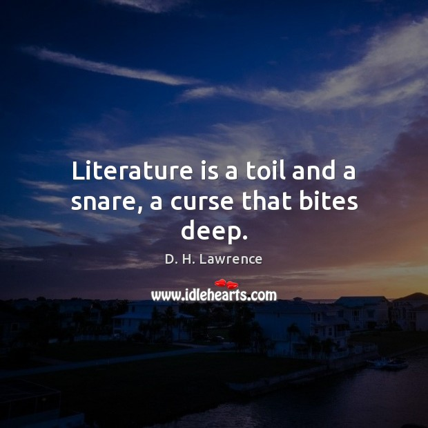 Literature is a toil and a snare, a curse that bites deep. Image