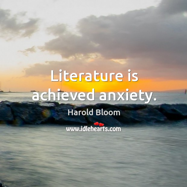 Literature is achieved anxiety. Image
