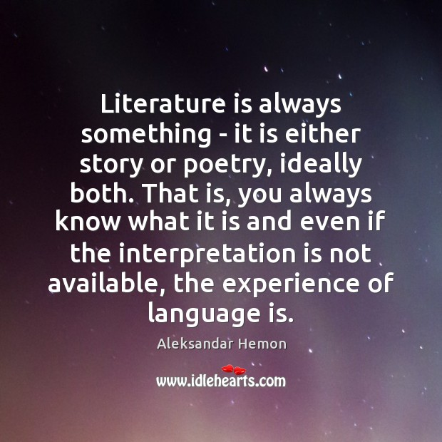 Image, Literature is always something – it is either story or poetry, ideally