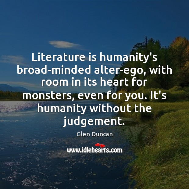 Image, Literature is humanity's broad-minded alter-ego, with room in its heart for monsters,
