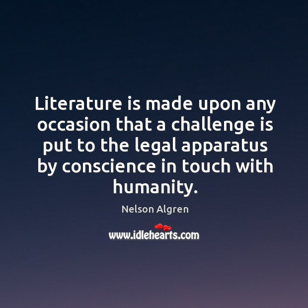 Literature is made upon any occasion that a challenge is put to the legal apparatus by conscience in touch with humanity. Image