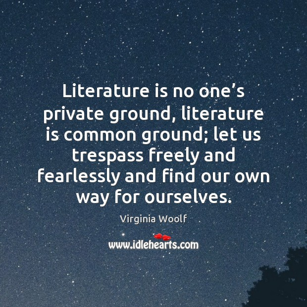 Image, Literature is no one's private ground, literature is common ground; let