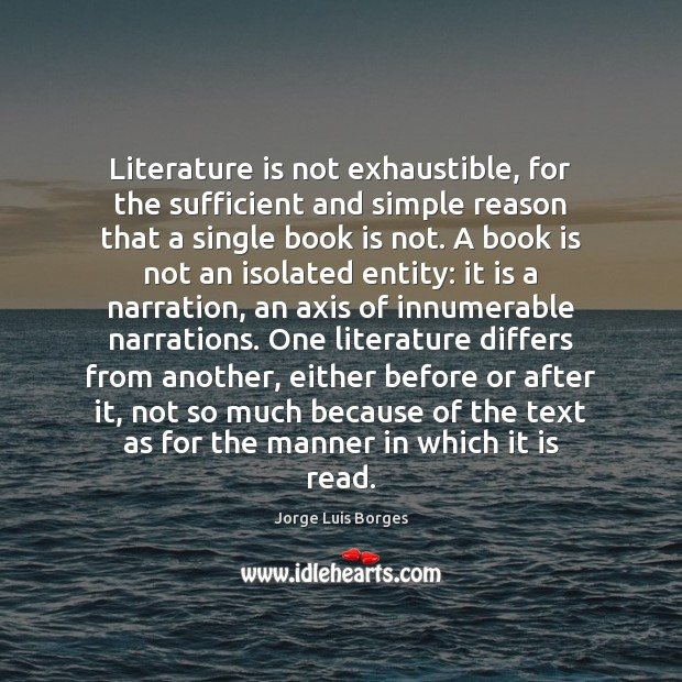 Image, Literature is not exhaustible, for the sufficient and simple reason that a