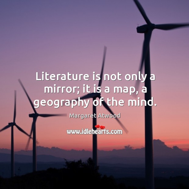 Literature is not only a mirror; it is a map, a geography of the mind. Image