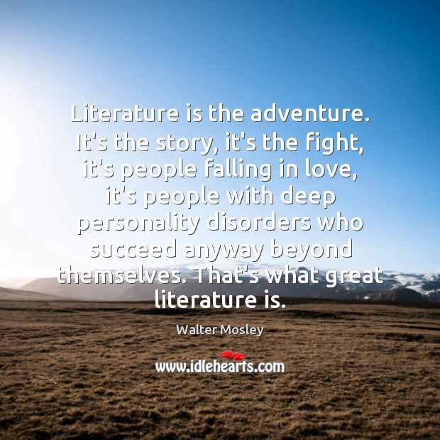 Image, Literature is the adventure. It's the story, it's the fight, it's people