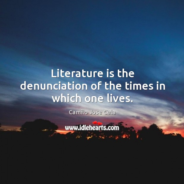 Image, Literature is the denunciation of the times in which one lives.