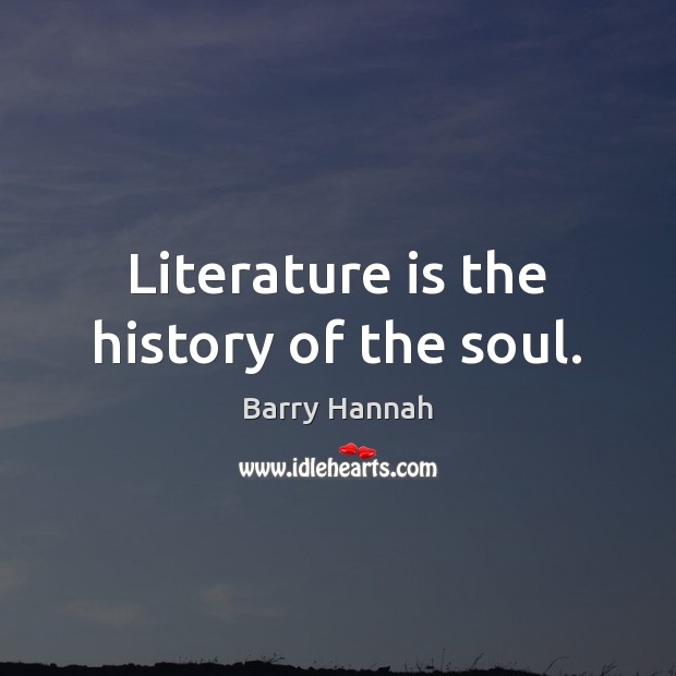 Image, Literature is the history of the soul.