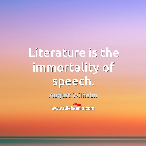Image, Literature is the immortality of speech.
