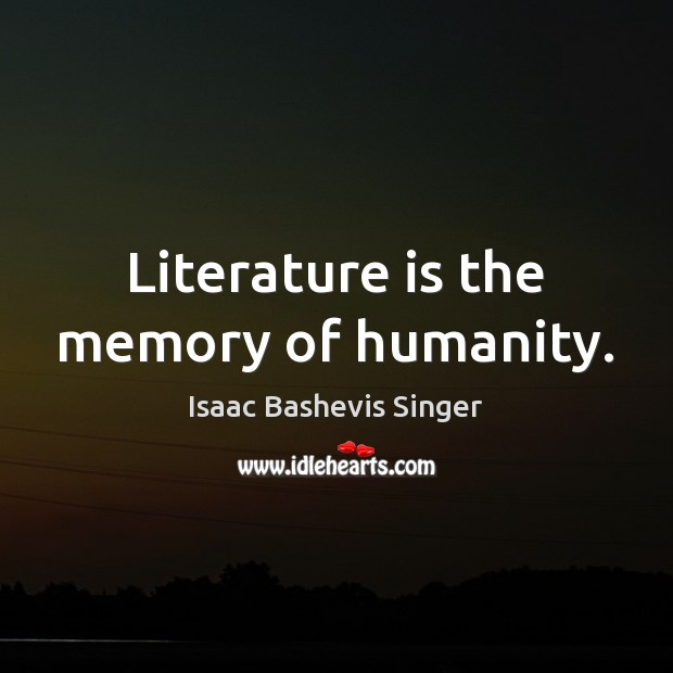 Image, Literature is the memory of humanity.