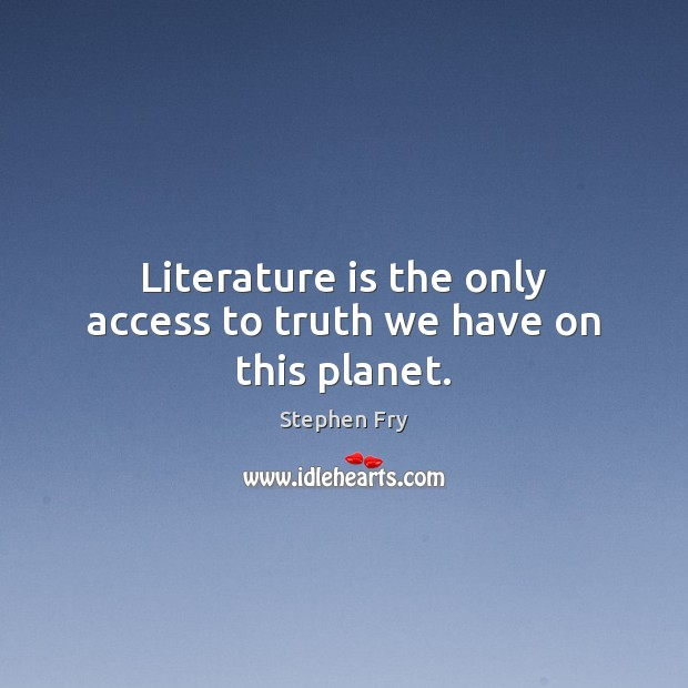 Image, Literature is the only access to truth we have on this planet.