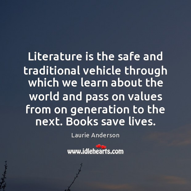 Literature is the safe and traditional vehicle through which we learn about Laurie Anderson Picture Quote