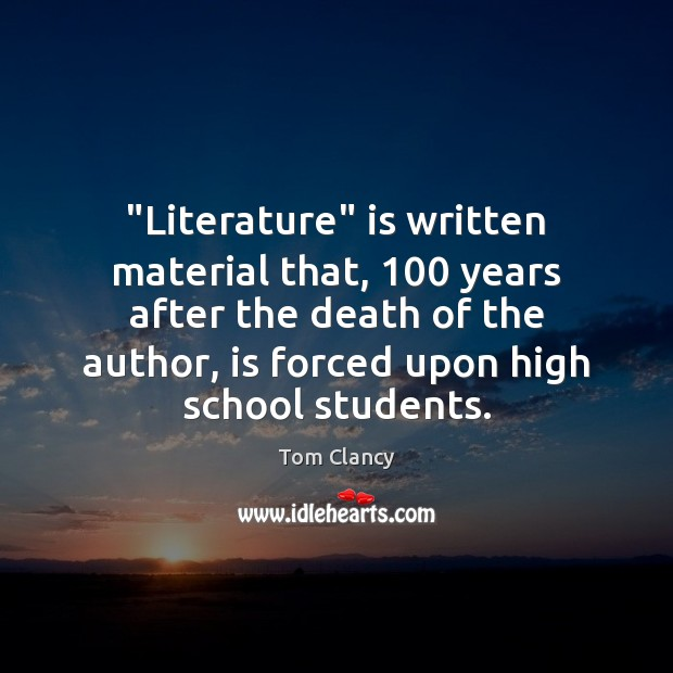"""""""Literature"""" is written material that, 100 years after the death of the author, Tom Clancy Picture Quote"""