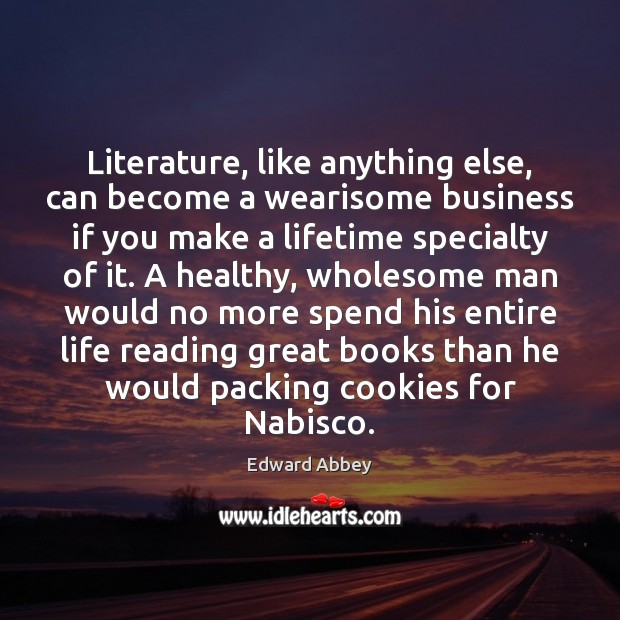 Literature, like anything else, can become a wearisome business if you make Image