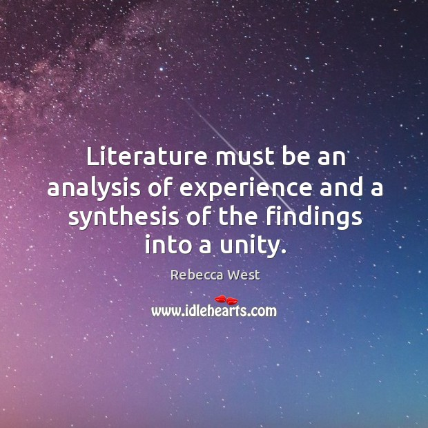 Literature must be an analysis of experience and a synthesis of the findings into a unity. Image