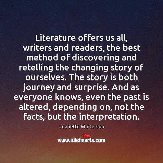 Literature offers us all, writers and readers, the best method of discovering Image