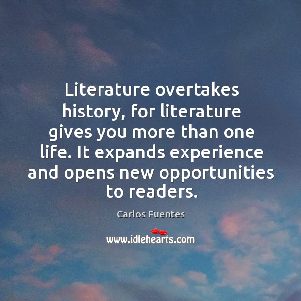 Image, Literature overtakes history, for literature gives you more than one life. It