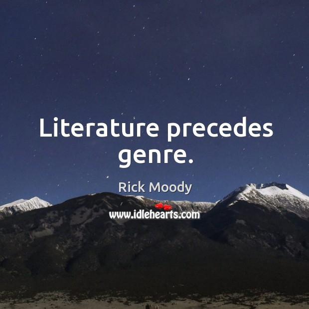 Literature precedes genre. Rick Moody Picture Quote