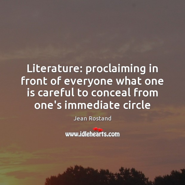 Literature: proclaiming in front of everyone what one is careful to conceal Jean Rostand Picture Quote