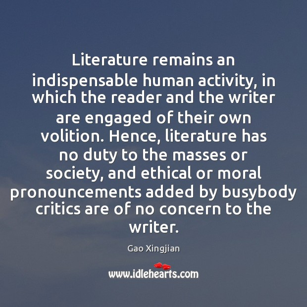 Literature remains an indispensable human activity, in which the reader and the Gao Xingjian Picture Quote
