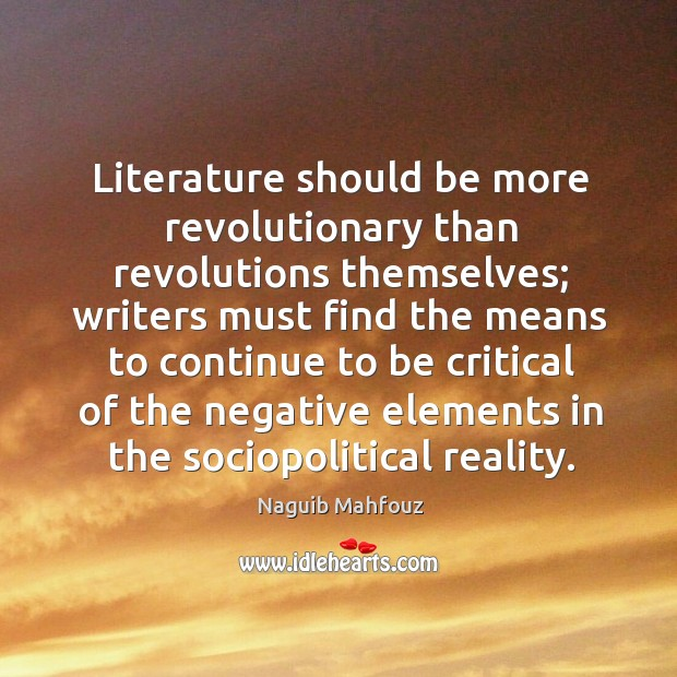 Literature should be more revolutionary than revolutions themselves; writers must find the Naguib Mahfouz Picture Quote