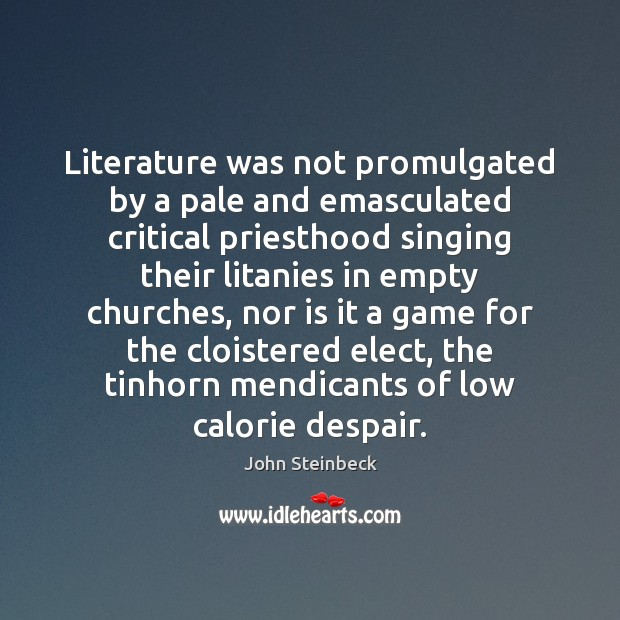 Literature was not promulgated by a pale and emasculated critical priesthood singing Image
