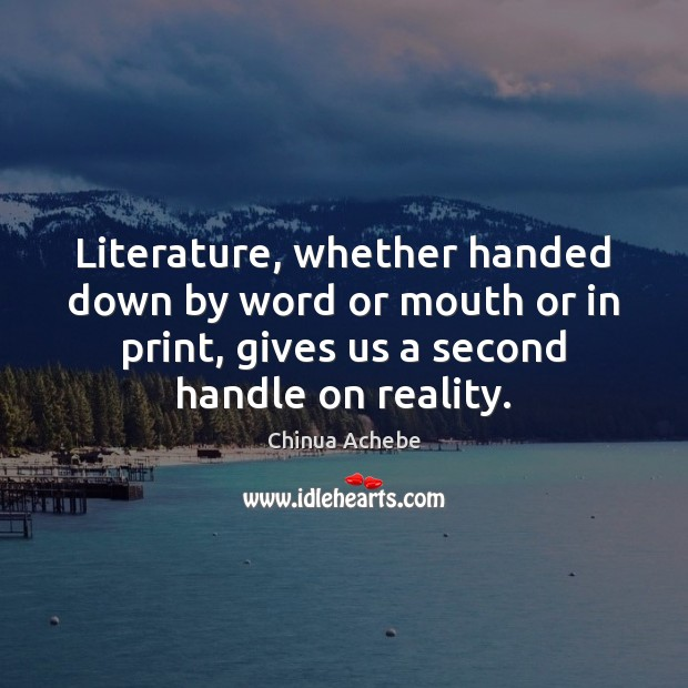 Image, Literature, whether handed down by word or mouth or in print, gives