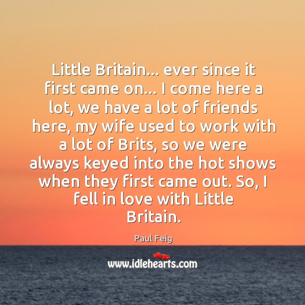 Little Britain… ever since it first came on… I come here a Image