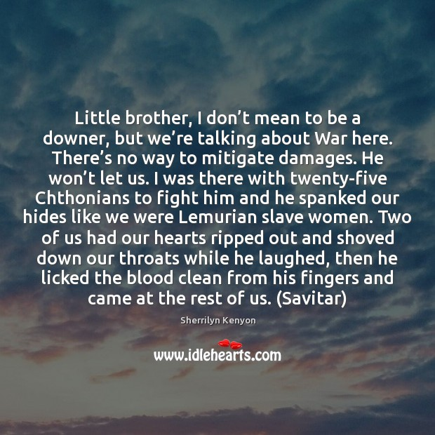 Little brother, I don't mean to be a downer, but we' Image