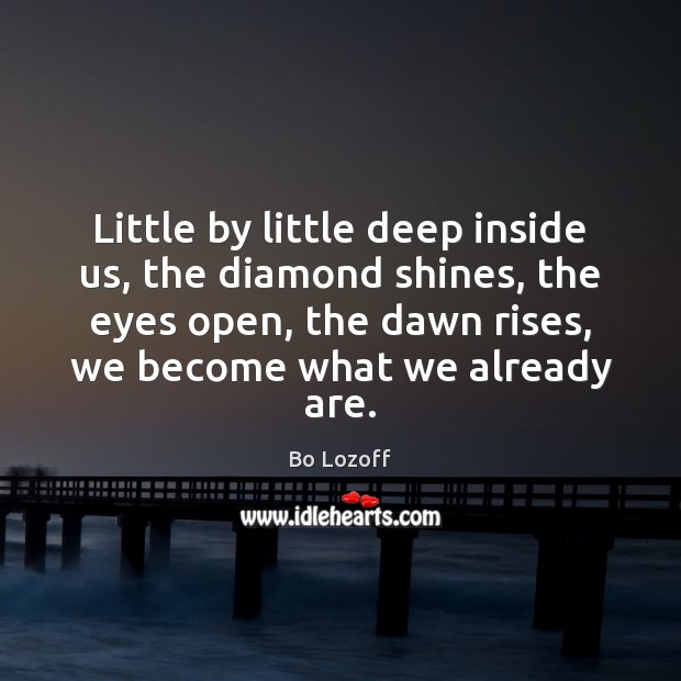Image, Little by little deep inside us, the diamond shines, the eyes open,